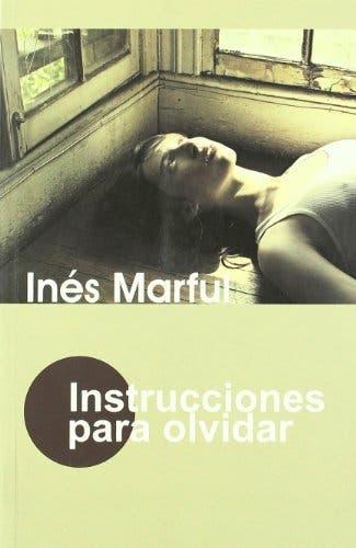 """Instrucciones para olvidar"" de Inés Marful"