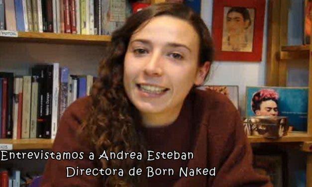 Entrevistamos a Andrea Esteban directora de «Born Naked»