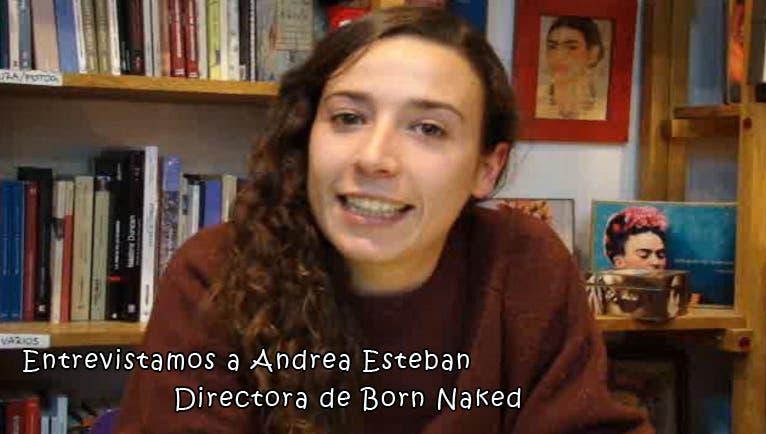"""Entrevistamos a Andrea Esteban directora de """"Born Naked"""""""