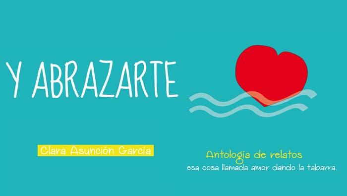 «Y Abrazarte»  de Clara Asunción García – Libros Lésbicos